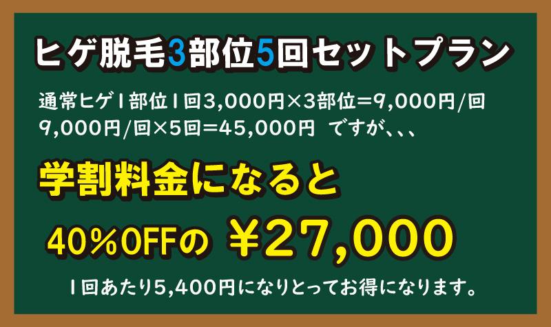 40%OFFの1回あたり5,400円になりとってお得になります。学割料金になると9,000円/回×5回=45,000円 ですが、、、通常ヒゲ1部位1回3,000円×3部位=9,000円/回¥27,000ヒゲ脱毛3部位5回セットプラン